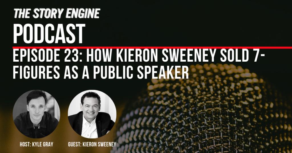 EPISODE 23: HOW KIERON SWEENEY SOLD 7-FIGURES AS A PUBLIC SPEAKER
