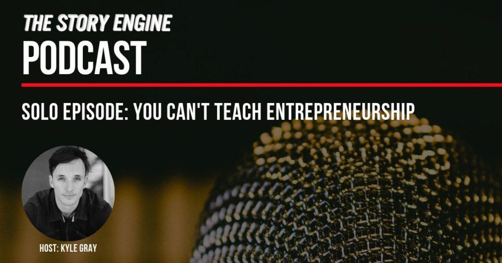 solo -You Can't Teach Entrepreneurship